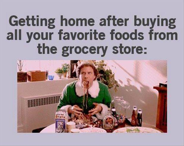 Getting home after buying all your favorite foods from the grocery store Picture Quote #1