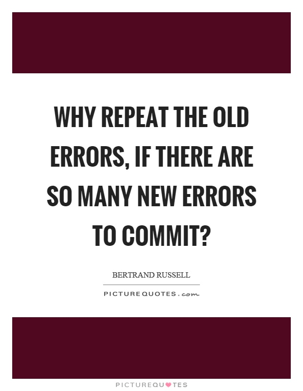 Why repeat the old errors, if there are so many new errors to commit? Picture Quote #1