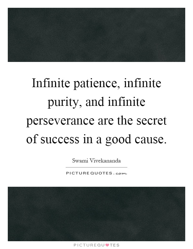 Infinite patience, infinite purity, and infinite perseverance are the secret of success in a good cause Picture Quote #1