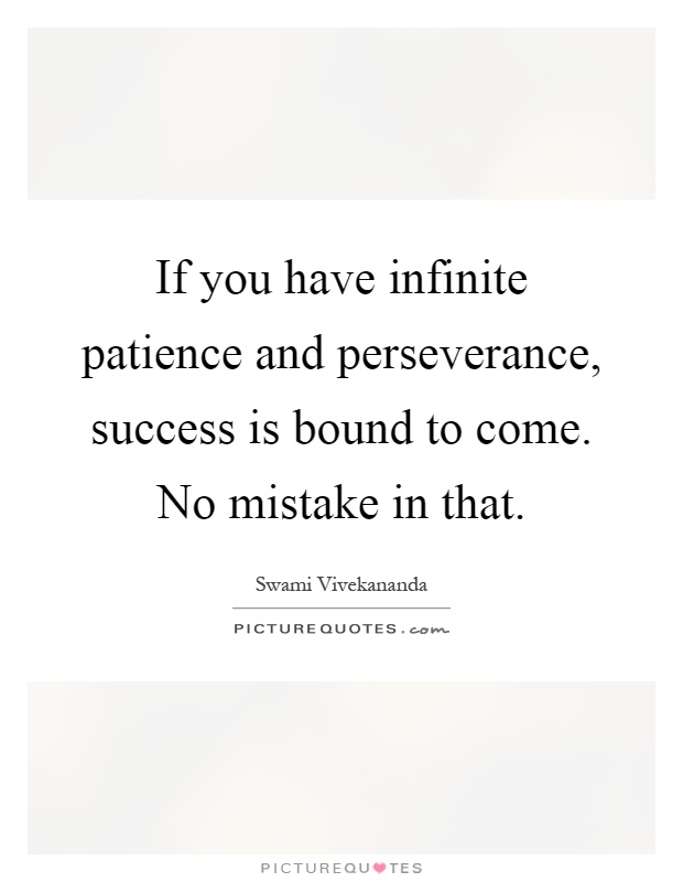 If you have infinite patience and perseverance, success is bound to come. No mistake in that Picture Quote #1