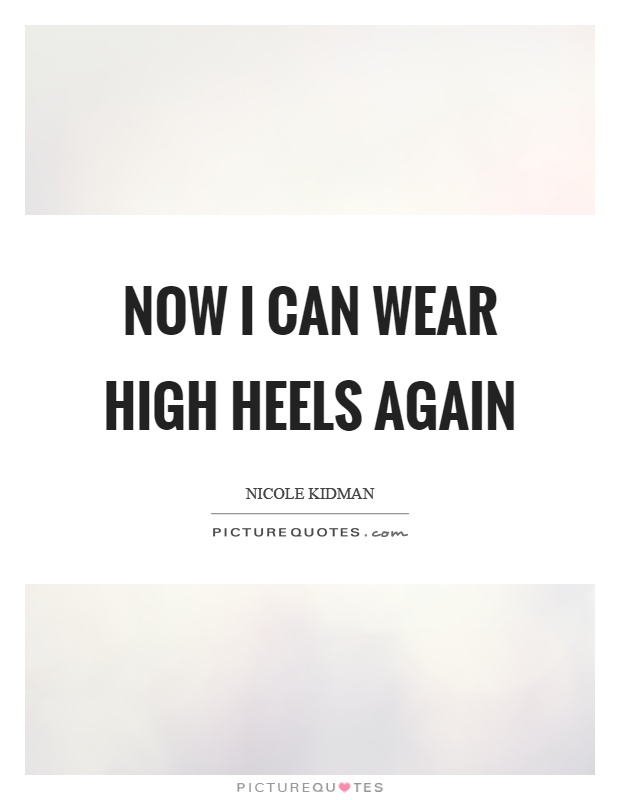 Now I can wear high heels again Picture Quote #1