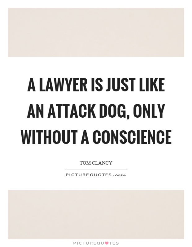 A lawyer is just like an attack dog, only without a conscience Picture Quote #1