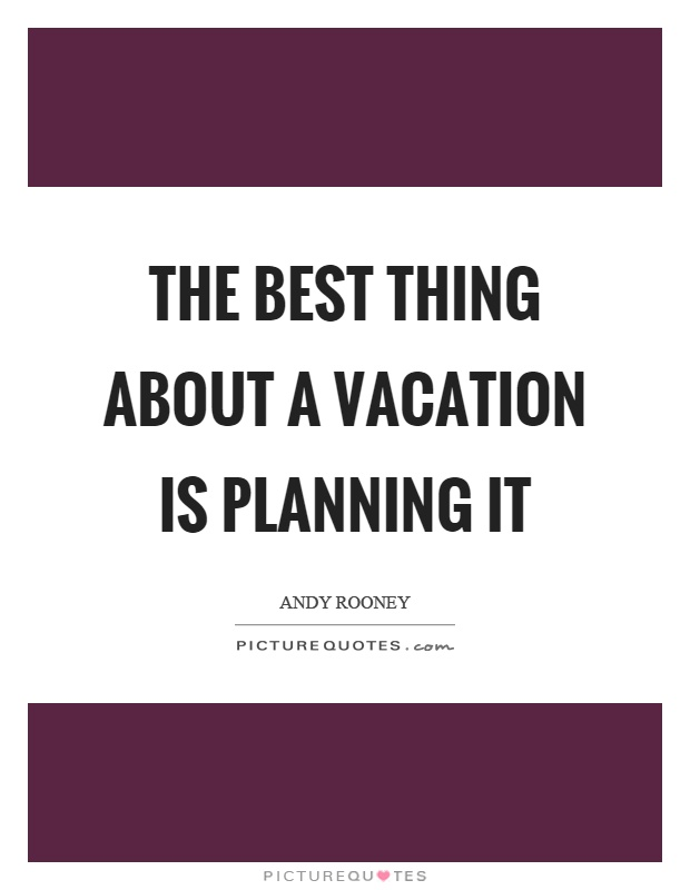 The best thing about a vacation is planning it Picture Quote #1
