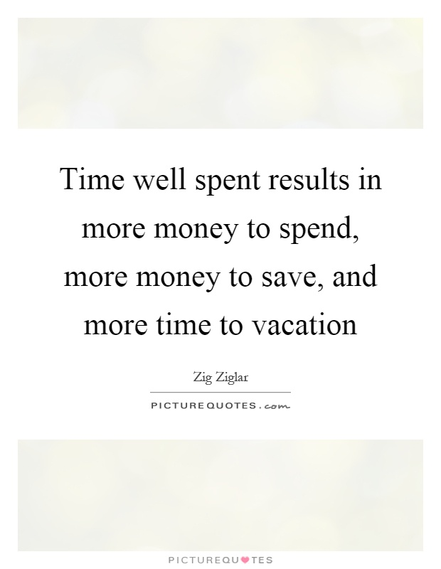 time well spent quotes sayings time well spent picture quotes