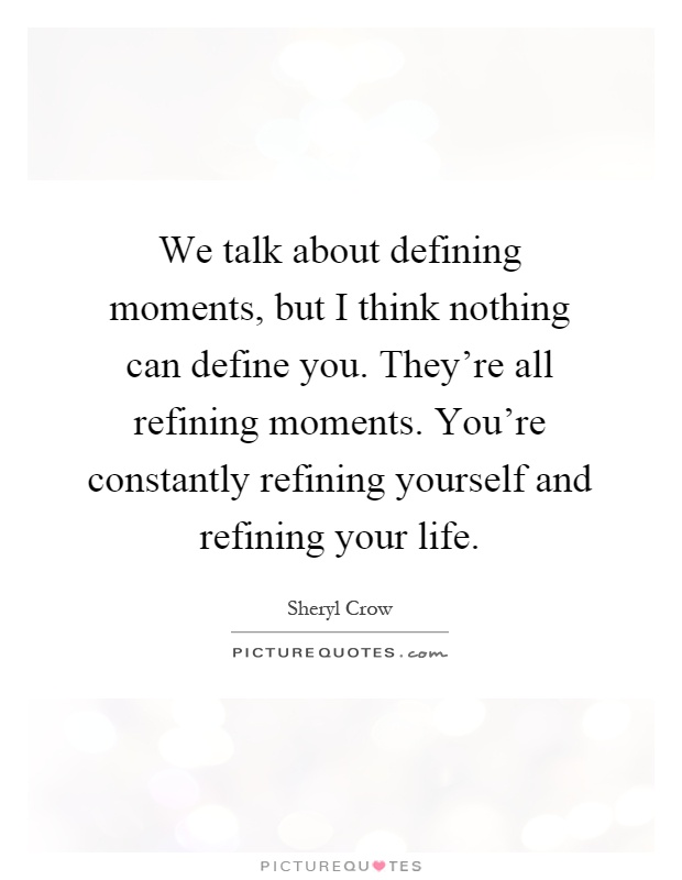 defining moment your life essay I have had five life defining moments that have changed the way i perceive what is possible this is what i've learned from each and living life on your own terms.