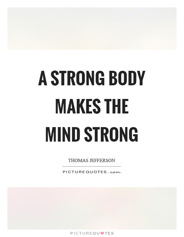 A strong body makes the mind strong Picture Quote #1