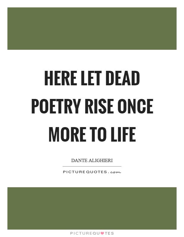 Here let dead poetry rise once more to life Picture Quote #1