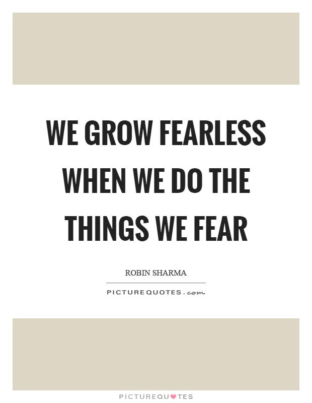 We grow fearless when we do the things we fear Picture Quote #1