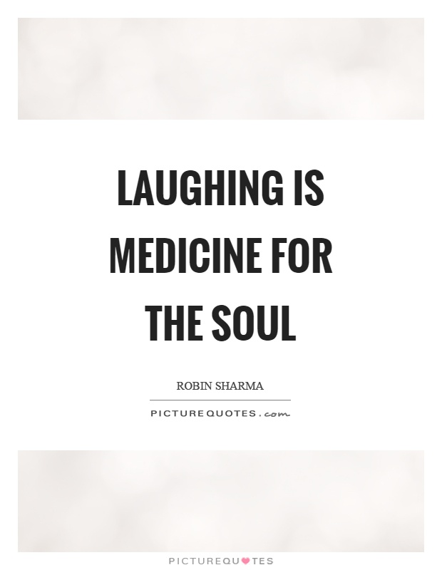 Laughing is medicine for the soul Picture Quote #1