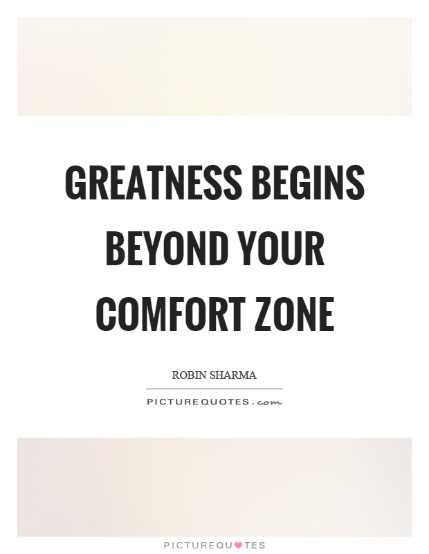 Greatness begins beyond your comfort zone Picture Quote #1