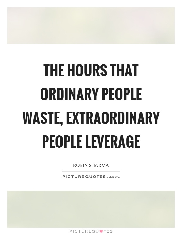 The hours that ordinary people waste, extraordinary people leverage Picture Quote #1