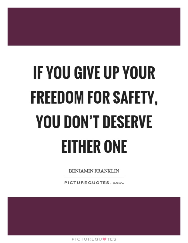 If you give up your freedom for safety, you don't deserve either one Picture Quote #1