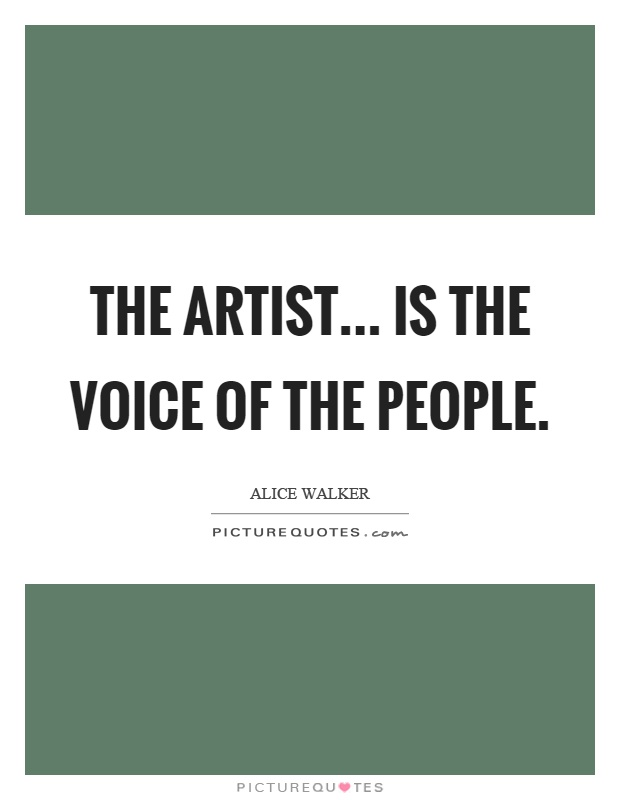 The artist... is the voice of the people Picture Quote #1