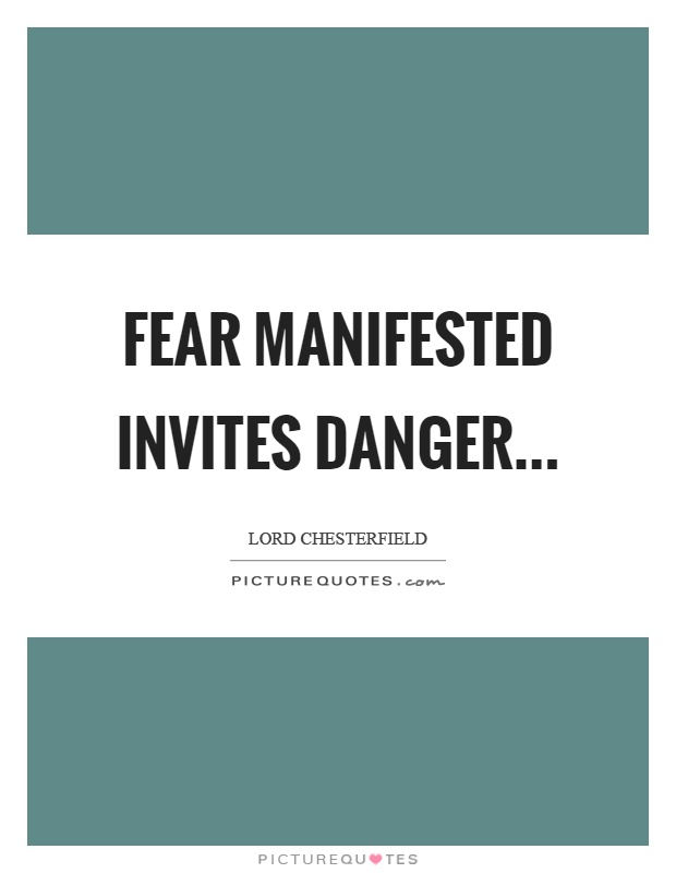 Fear manifested invites danger Picture Quote #1