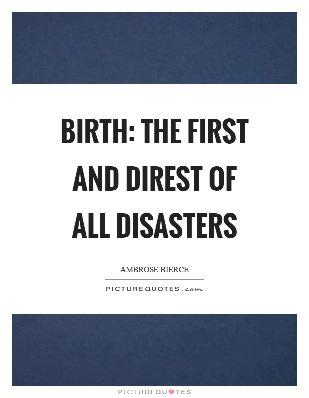 Birth: The first and direst of all disasters Picture Quote #1