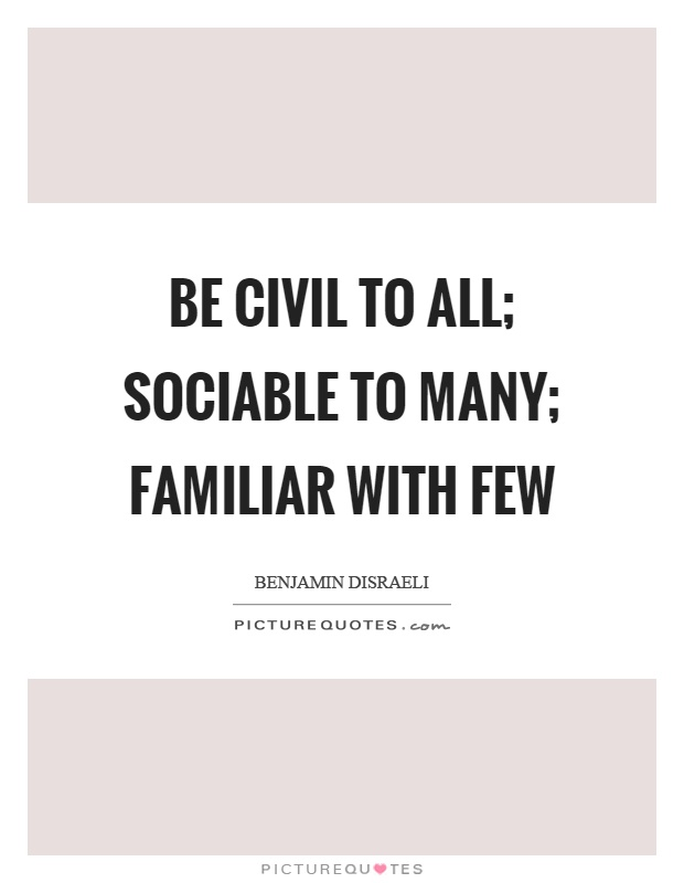 Be civil to all; sociable to many; familiar with few Picture Quote #1