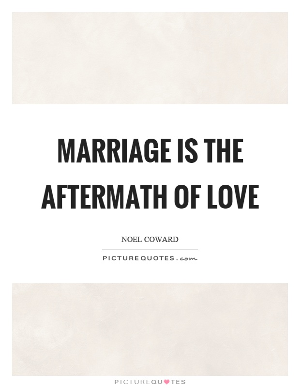 Marriage is the aftermath of love Picture Quote #1