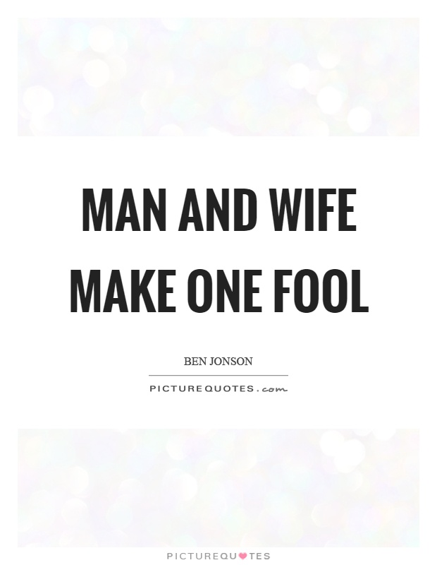 Man and wife make one fool Picture Quote #1