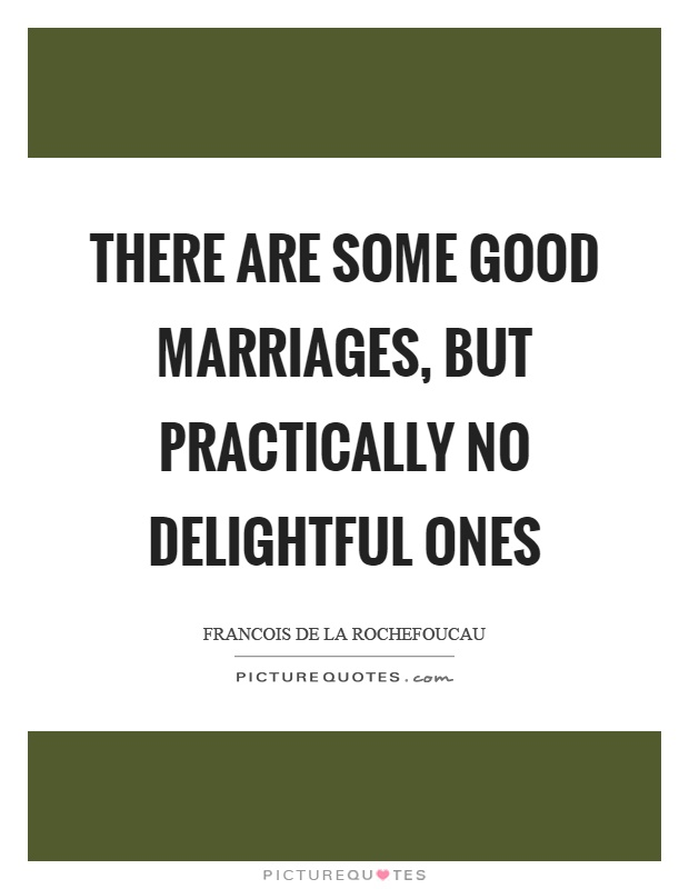There are some good marriages, but practically no delightful ones Picture Quote #1