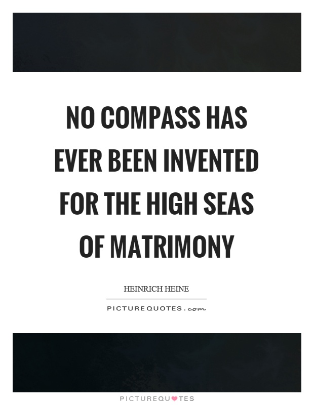 No compass has ever been invented for the high seas of matrimony Picture Quote #1