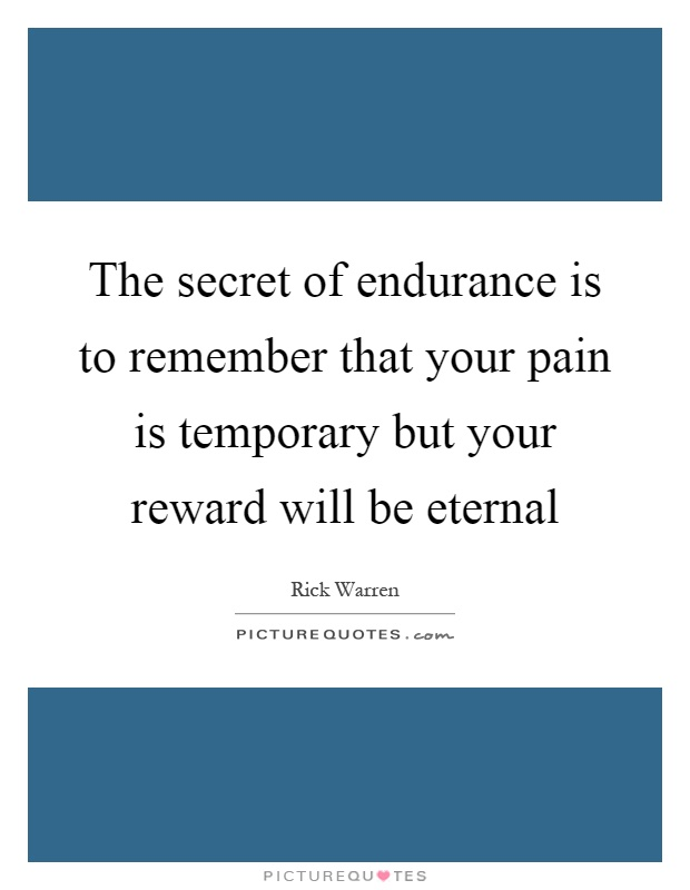 The secret of endurance is to remember that your pain is temporary but your reward will be eternal Picture Quote #1