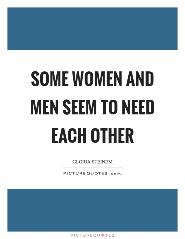Some women and men seem to need each other Picture Quote #1