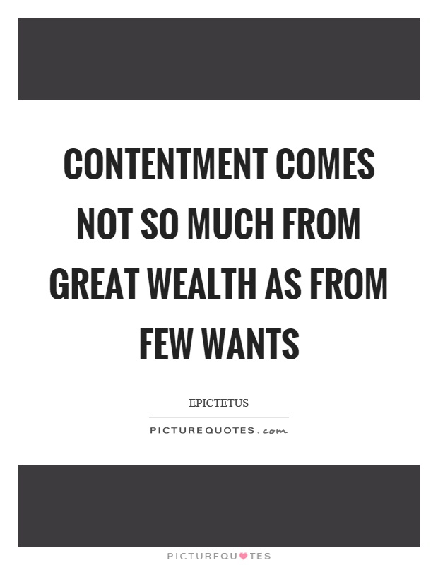 Contentment comes not so much from great wealth as from few wants Picture Quote #1