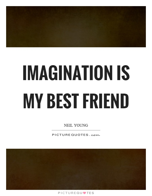 Imagination is my best friend Picture Quote #1