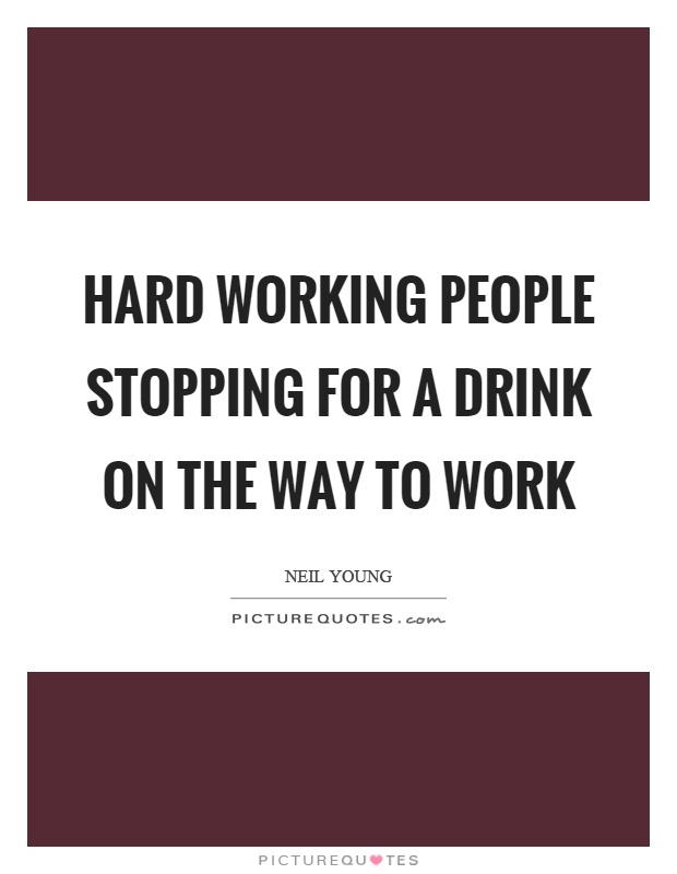 Hard working people stopping for a drink on the way to work Picture Quote #1