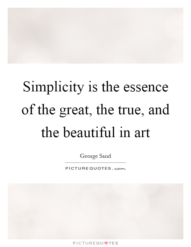 Simplicity is the essence of the great, the true, and the beautiful in art Picture Quote #1