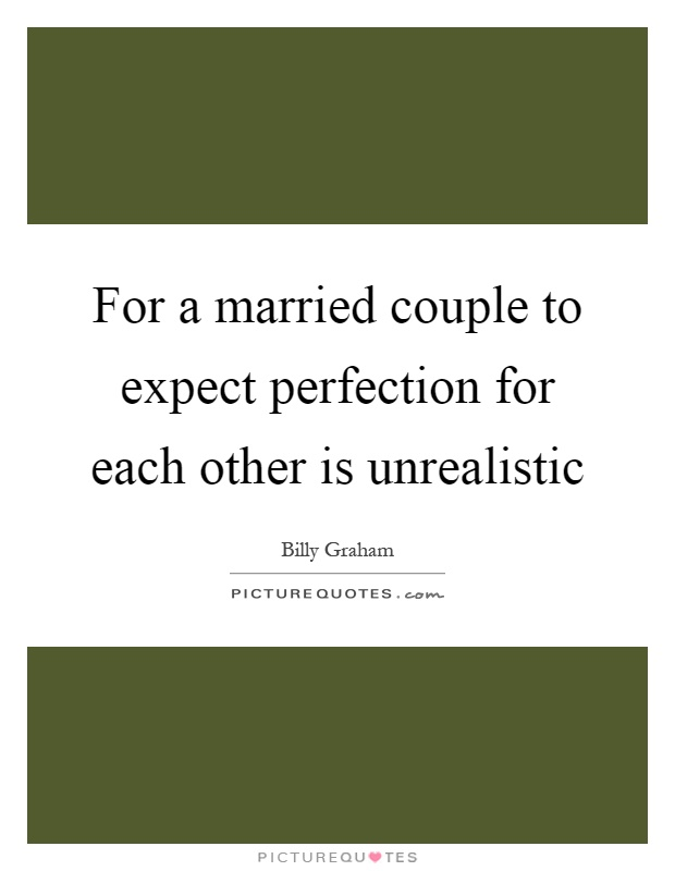 For a married couple to expect perfection for each other is unrealistic Picture Quote #1