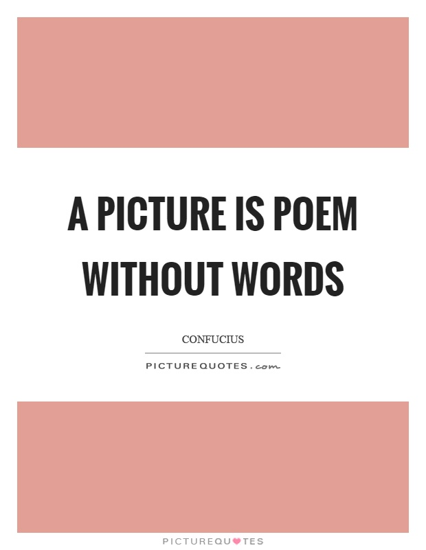 A picture is poem without words Picture Quote #1