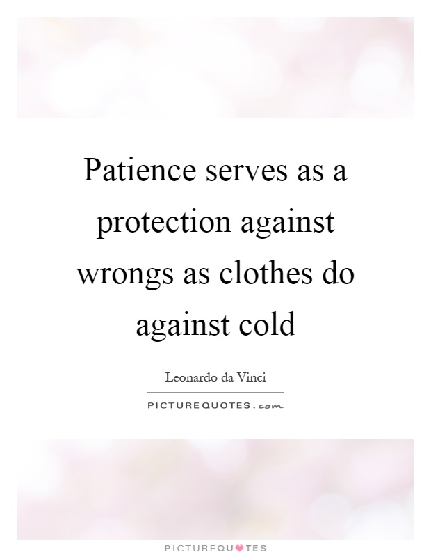 Patience serves as a protection against wrongs as clothes do against cold Picture Quote #1