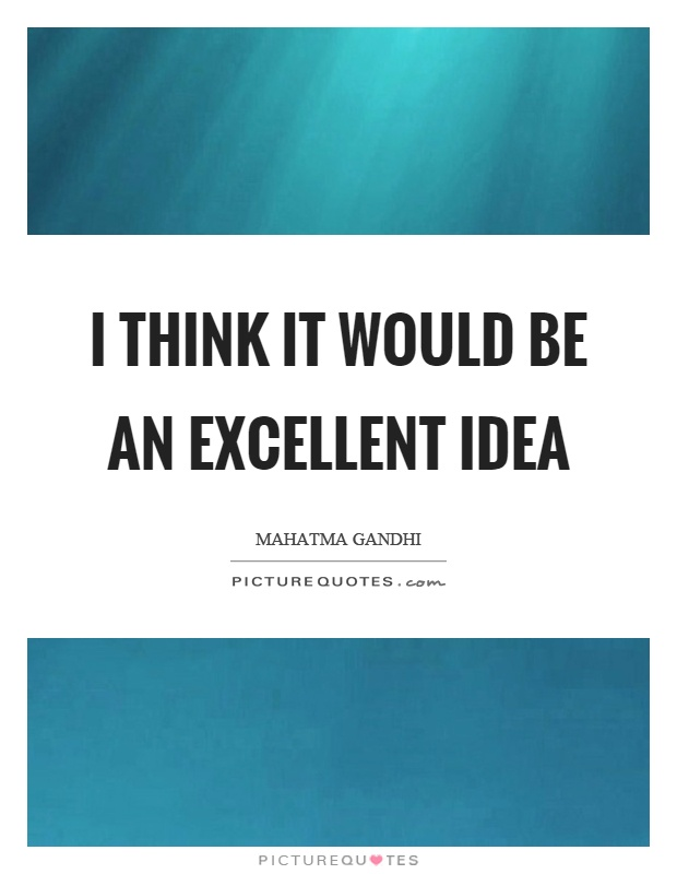 I think it would be an excellent idea Picture Quote #1