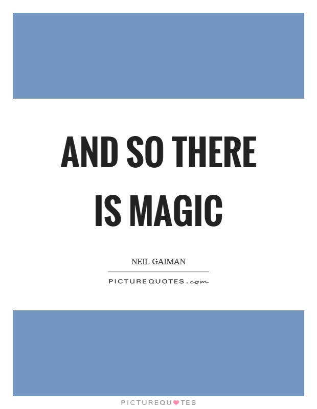 And so there is magic Picture Quote #1