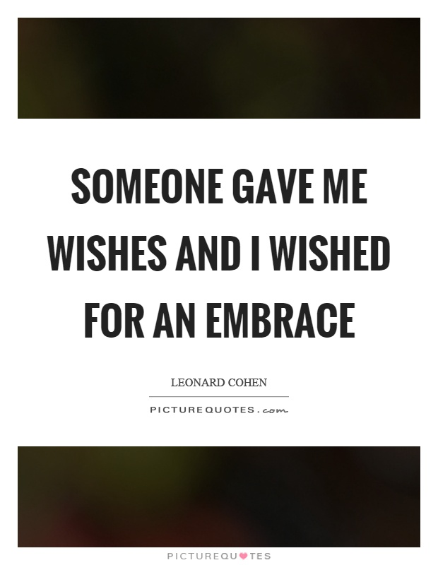 Someone gave me wishes and I wished for an embrace Picture Quote #1