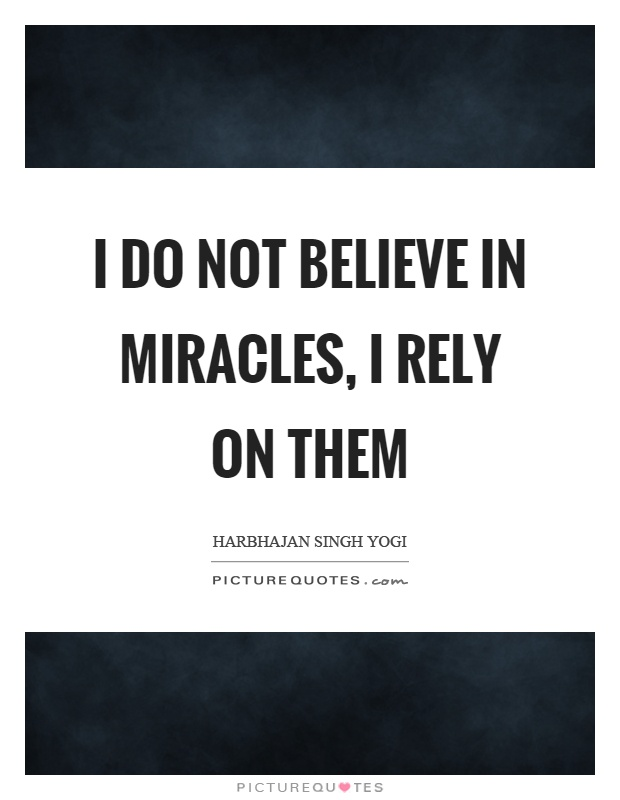 I do not believe in miracles, I rely on them Picture Quote #1