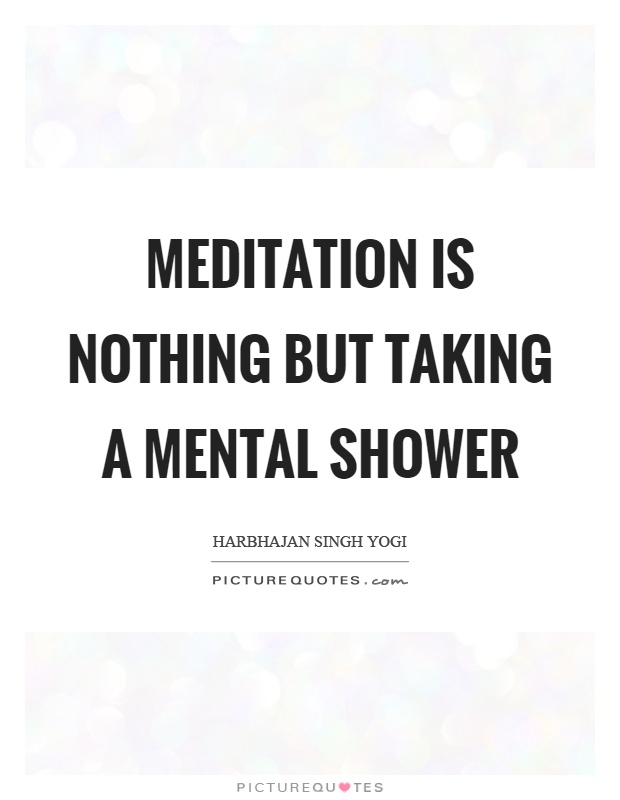 Meditation is nothing but taking a mental shower Picture Quote #1