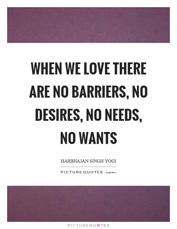 When we love there are no barriers, no desires, no needs, no wants Picture Quote #1