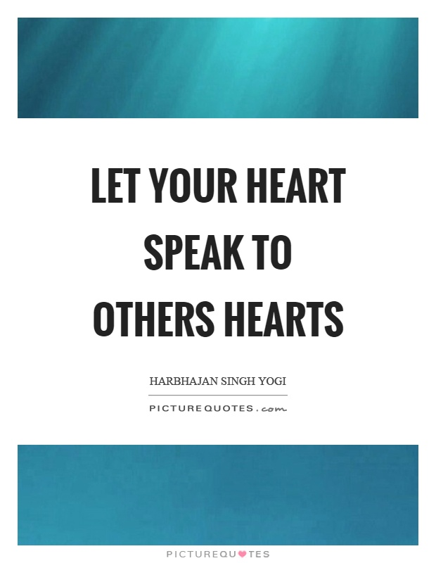 Let your heart speak to others hearts Picture Quote #1