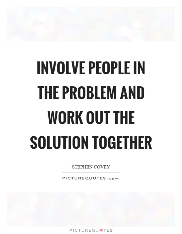 Involve people in the problem and work out the solution together Picture Quote #1