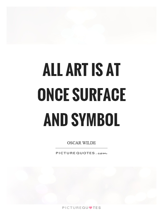 All art is at once surface and symbol Picture Quote #1