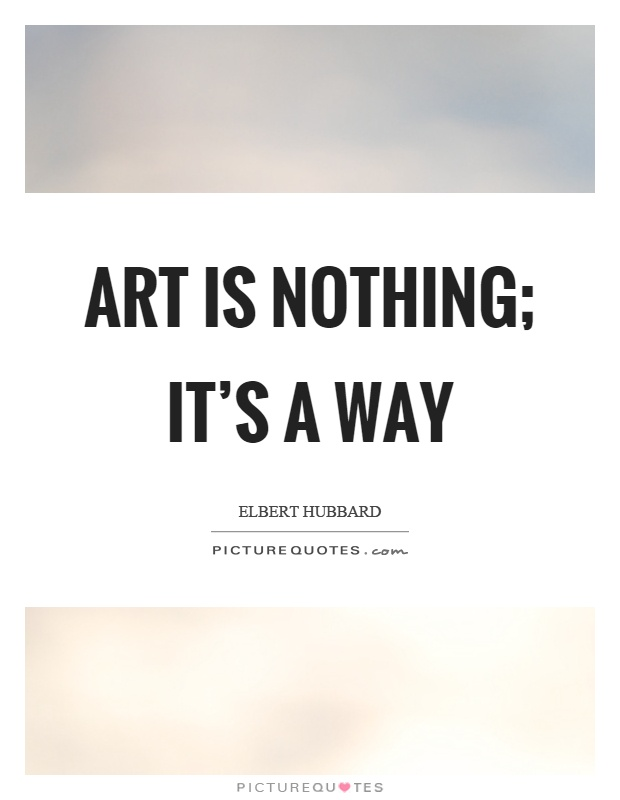 Art is nothing; it's a way Picture Quote #1