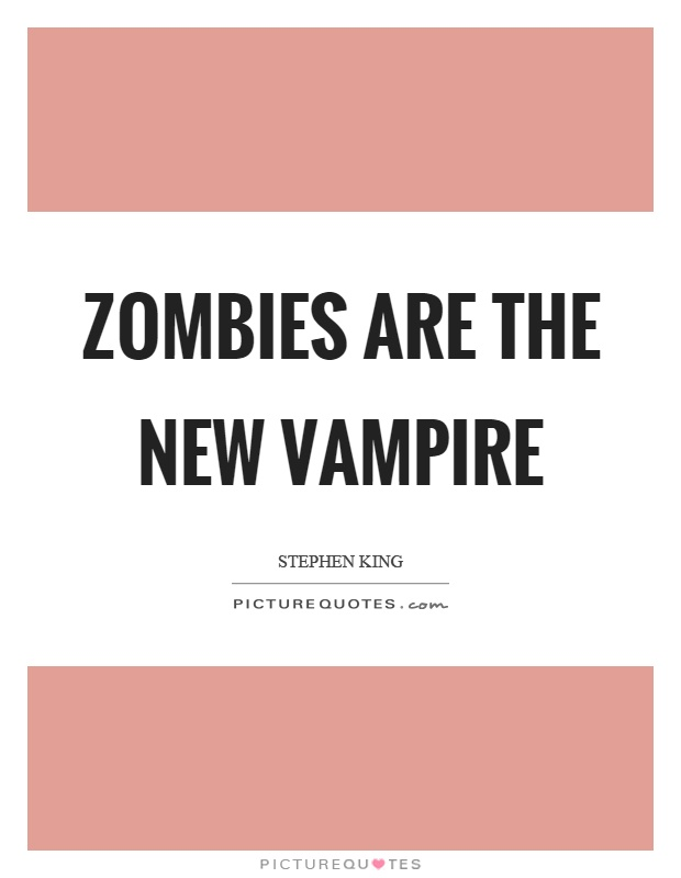 Zombies are the new vampire Picture Quote #1