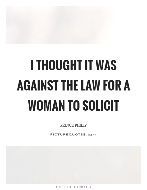 I thought it was against the law for a woman to solicit Picture Quote #1