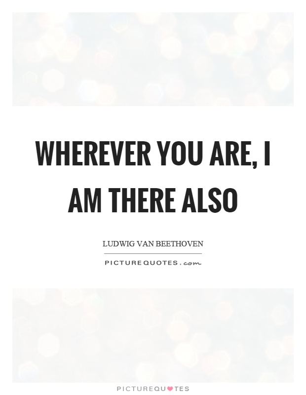 Wherever you are, I am there also Picture Quote #1