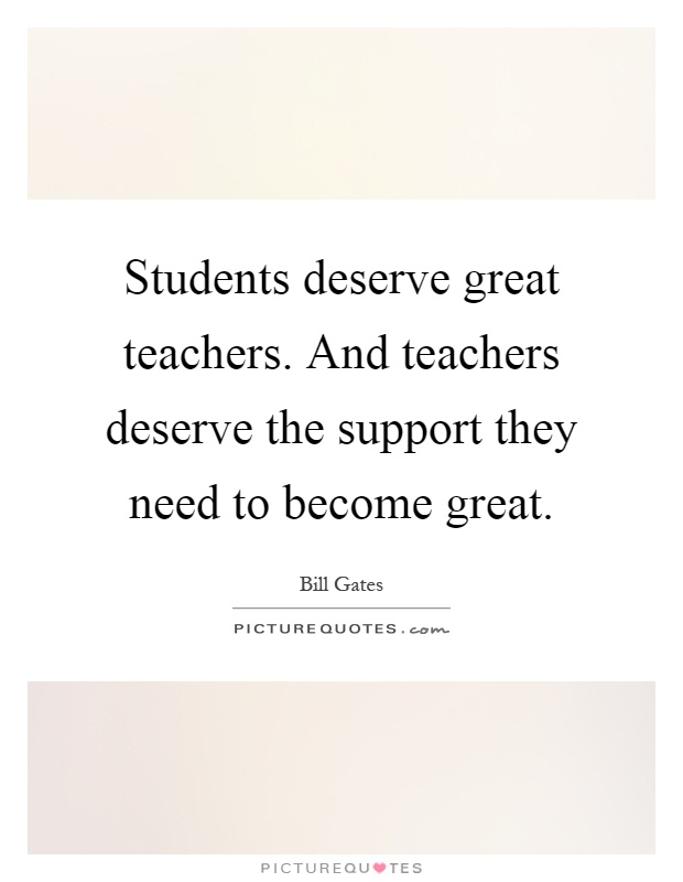 Students deserve great teachers. And teachers deserve the support they need to become great Picture Quote #1