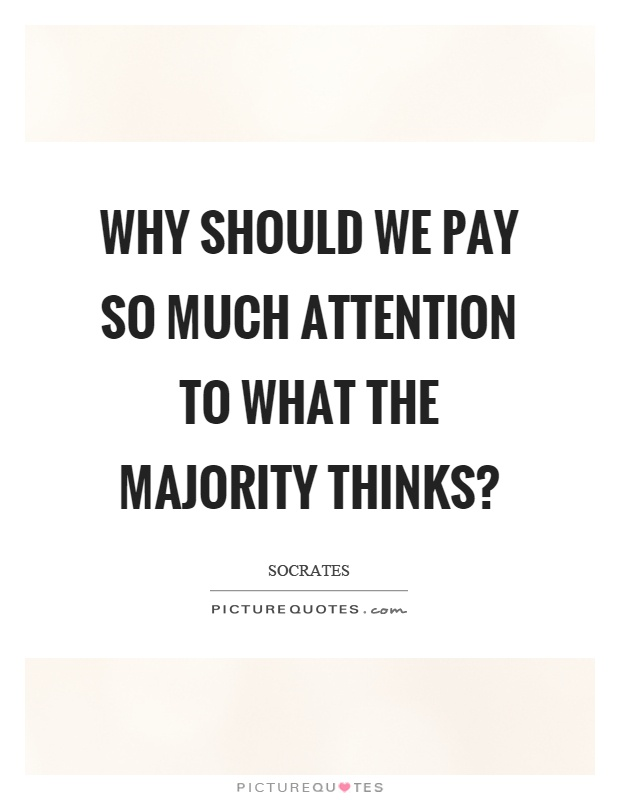 Why should we pay so much attention to what the majority thinks? Picture Quote #1