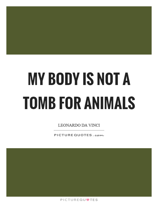 My body is not a tomb for animals Picture Quote #1