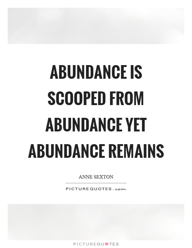 Abundance is scooped from abundance yet abundance remains Picture Quote #1